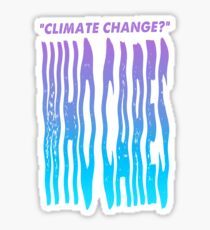 Climate Change? WHO CARES Sticker