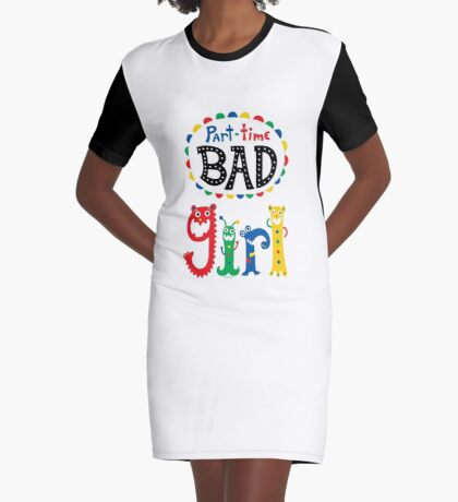 part time bad girl  Graphic T-Shirt Dress