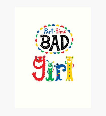 part time bad girl  Art Print
