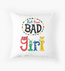 part time bad girl  Throw Pillow