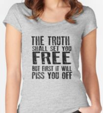 The Truth will set you Free. But First it will Piss You Off Women's Fitted Scoop T-Shirt