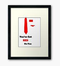 You've Got Red On You Framed Print