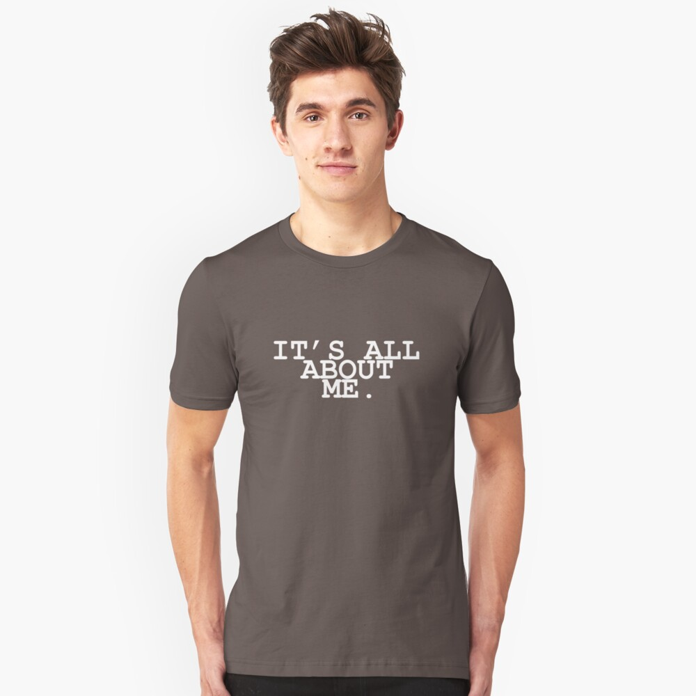 It's All About Me Slim Fit T-Shirt