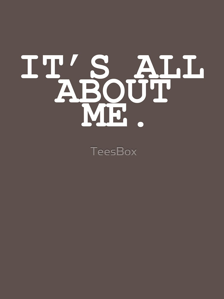 It's All About Me by TeesBox