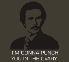 "Ron Burgundy - ""I'm gonna punch you in the ovary"""