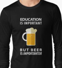 Education is Important but Beer is Importanter T-Shirt