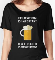 Education is Important but Beer is Importanter Women's Relaxed Fit T-Shirt