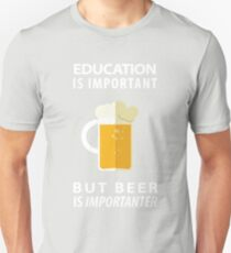 Education is Important but Beer is Importanter Unisex T-Shirt