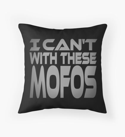 I Can't With These Mofos Throw Pillow