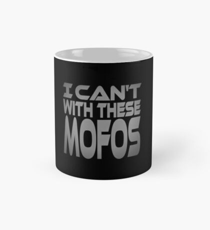 I Can't With These Mofos Mug