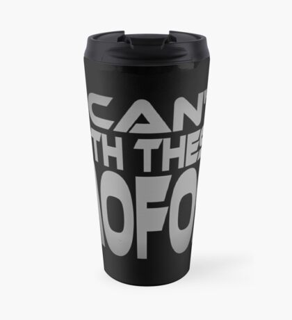 I Can't With These Mofos Travel Mug