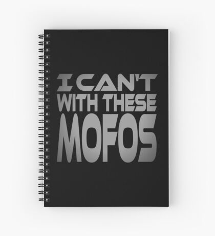 I Can't With These Mofos Spiral Notebook