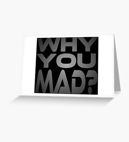 Why You Mad? Greeting Card
