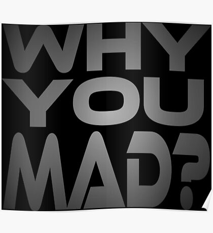 Why You Mad? Poster