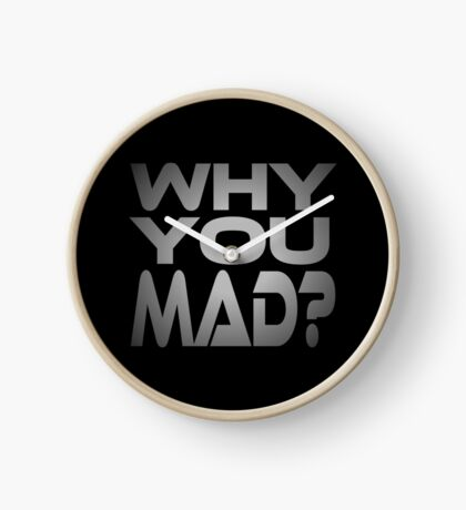 Why You Mad? Clock