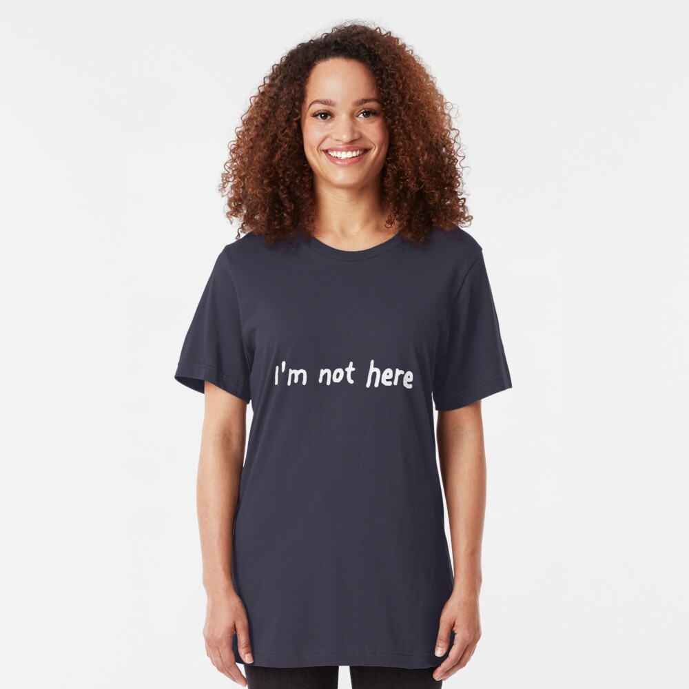 I'm Not Here Slim Fit T-Shirt