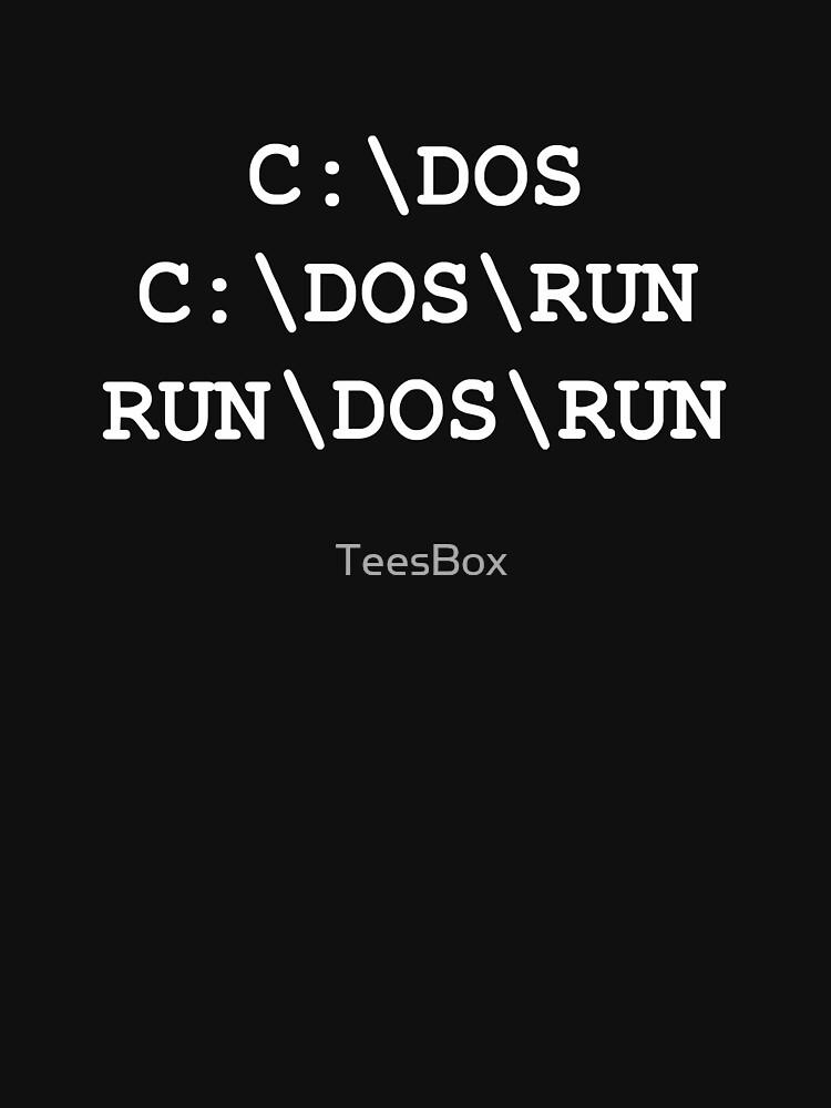 C:\DOS, C:\DOS\RUN, RUN\DOS\RUN by TeesBox
