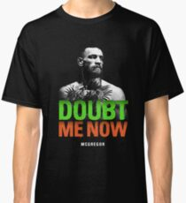 Conor McGregor - Doubt Me Now. Classic T-Shirt