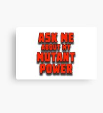 Ask Me Mutant Power Canvas Print