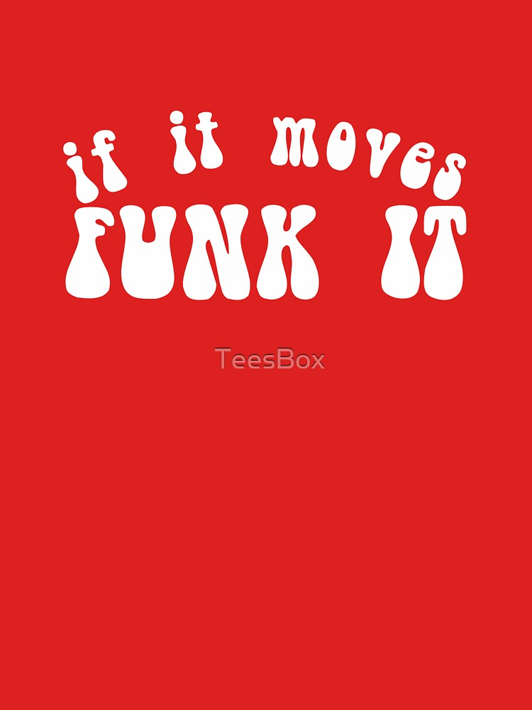If It Moves, Funk It by TeesBox