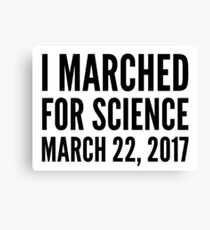 I MARCHED FOR SCIENCE - MARCH FOR SCIENCE Canvas Print