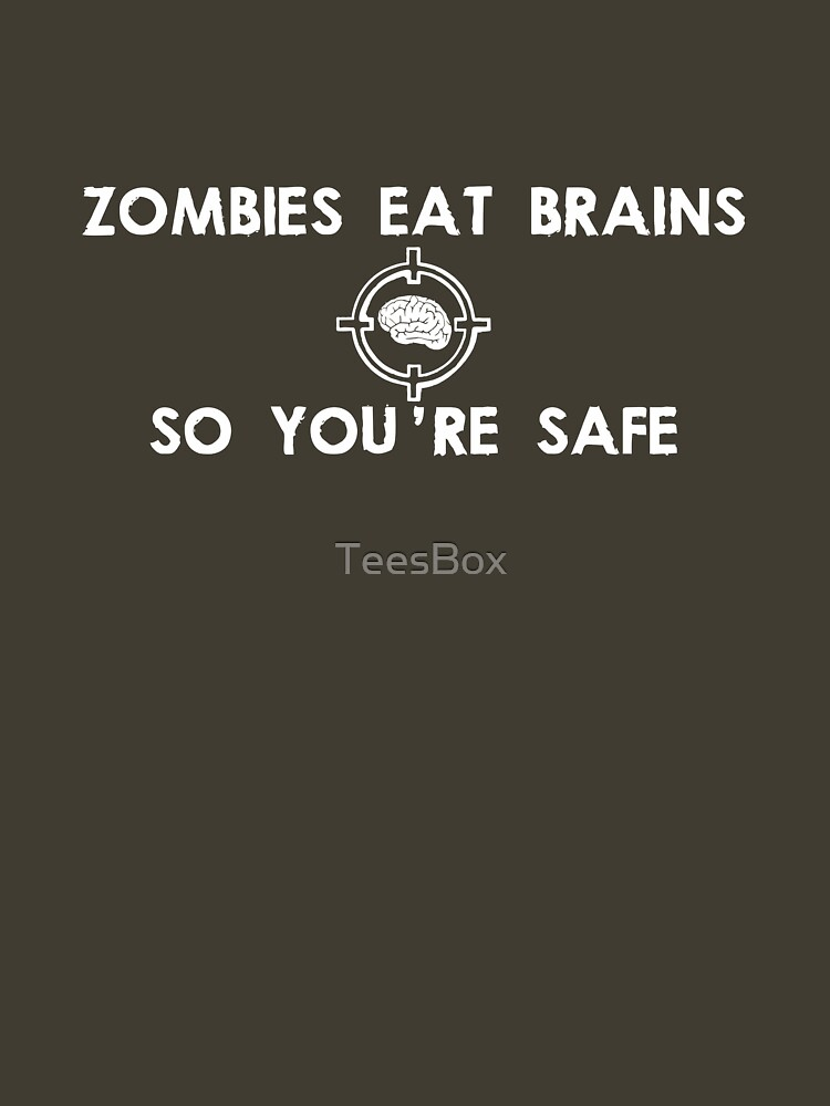 Zombies Eat Brains... So You Are Safe | Unisex T-Shirt