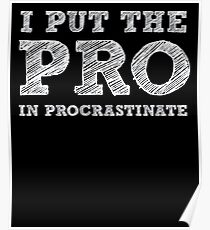 I put the PRO in Procrastinate - Funny Humor Shirt Poster