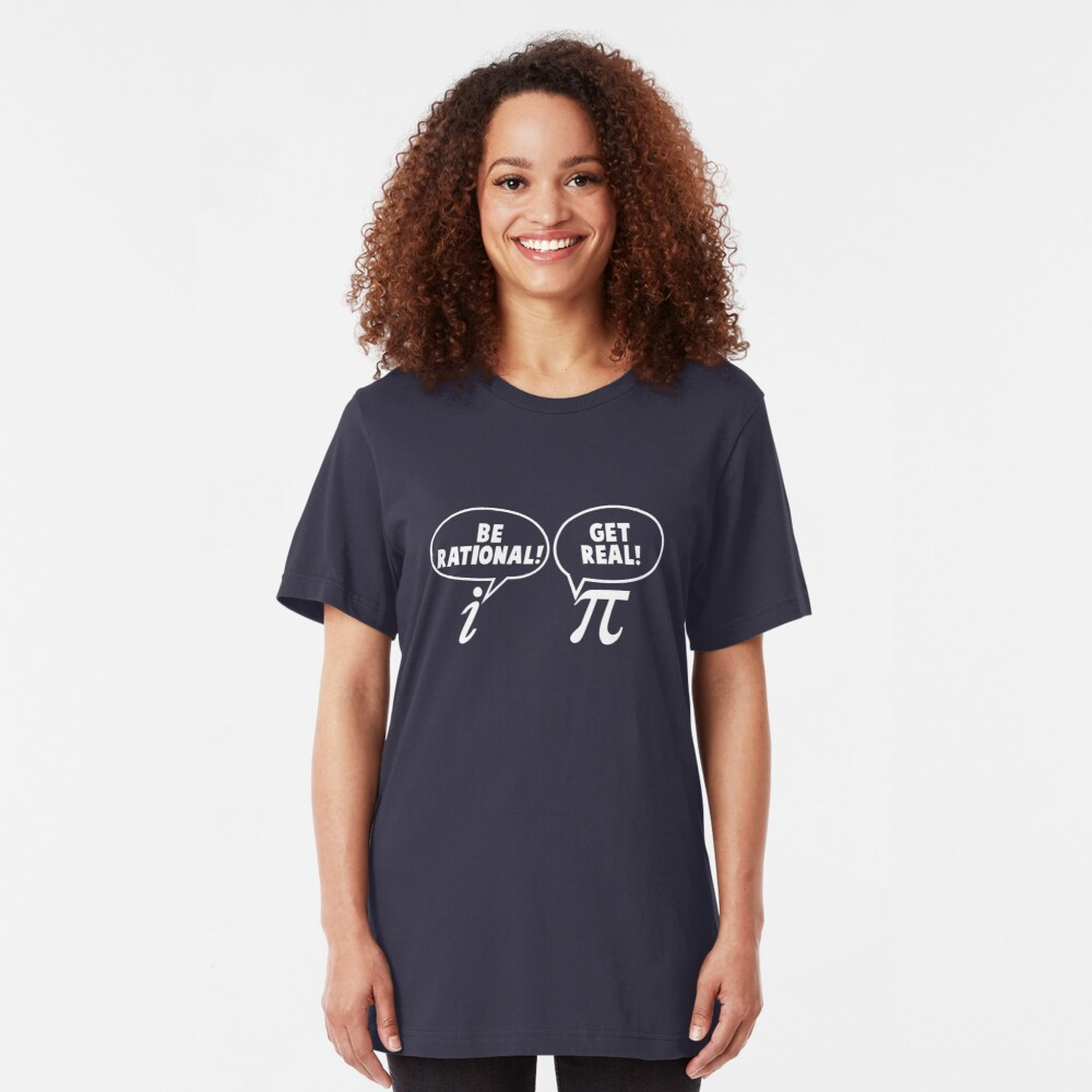 Be Rational! Get Real! Slim Fit T-Shirt