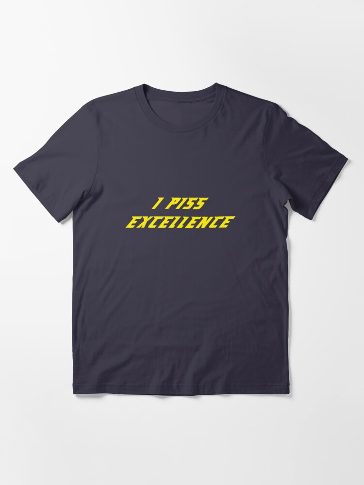 Alternate view of I Piss Excellence Essential T-Shirt
