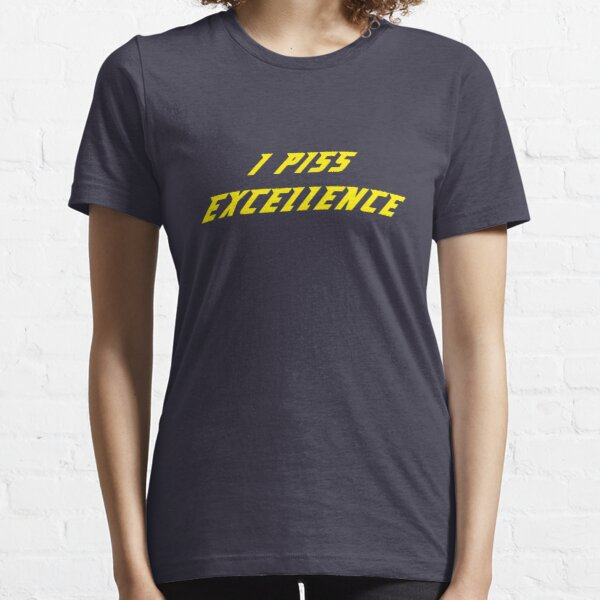 I Piss Excellence Essential T-Shirt