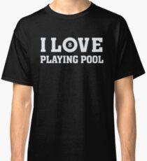 I love pool- billards sports shirt Classic T-Shirt