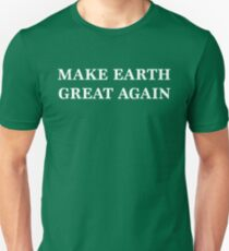 Make Earth Great Again - Anti Trump Unisex T-Shirt