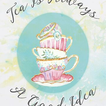 Tea Is Always A Good Idea -  Kitchen and Cafe Wall Art decor by Lukovka