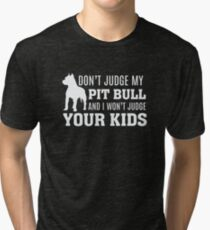 Don't Judge My Pit Bull and I won't Judge Your Kids Tri-blend T-Shirt