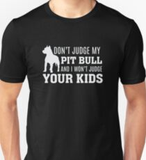 Don't Judge My Pit Bull and I won't Judge Your Kids T-Shirt