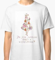 Do you suppose she's a wildflower? Classic T-Shirt