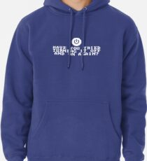 Have You Tried Turning It Off and On Again? Pullover Hoodie