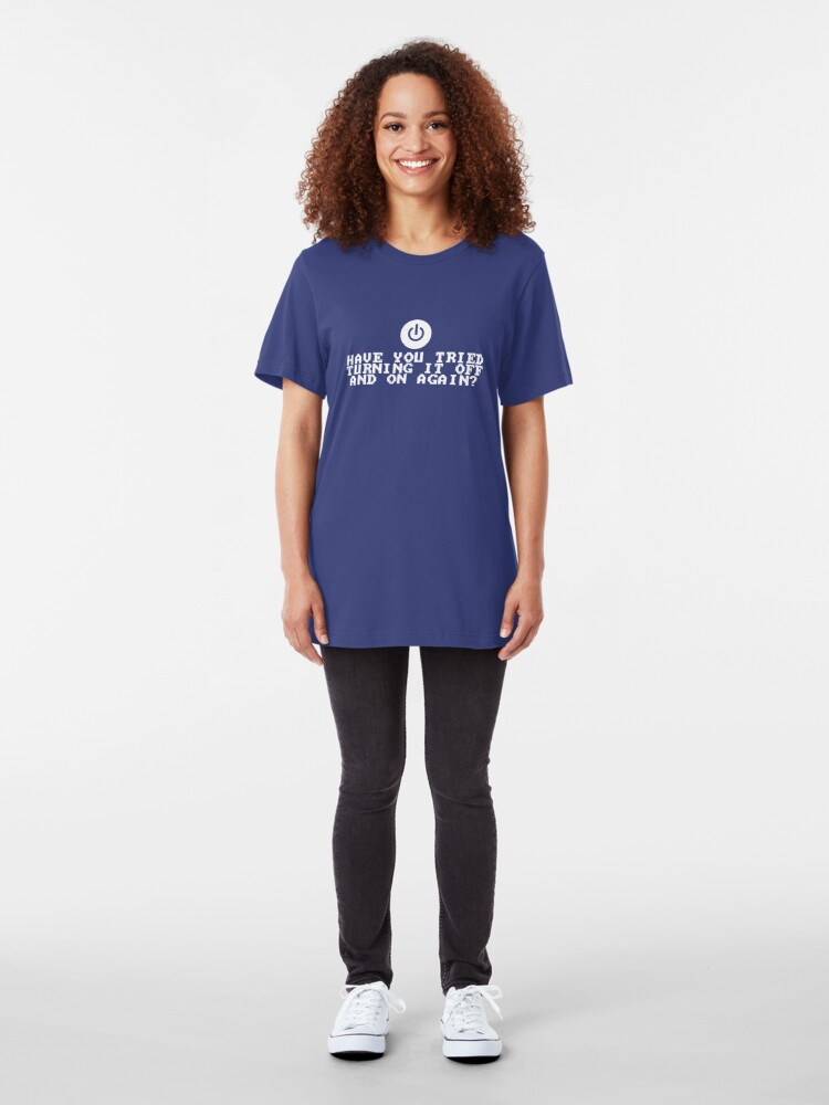 Alternate view of Have You Tried Turning It Off and On Again? Slim Fit T-Shirt