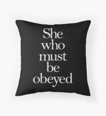 SHE, She who must be obeyed! My Wife? In Charge? White type Throw Pillow