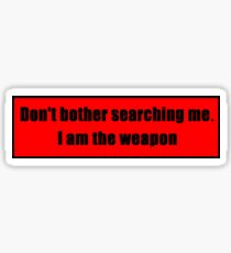 Don't Bother Searching Me. I Am The Weapon Sticker