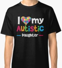 I Love - Heart - My Autistic Daughter - Autism Awareness T Shirt Classic T-Shirt