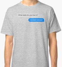 Official What state do you live in? Constant Despair Tee Classic T-Shirt