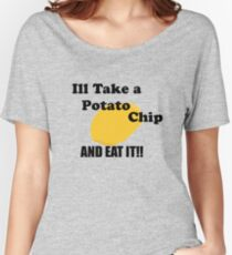 Ill take a potato chip... AND EAT IT!!!! Women's Relaxed Fit T-Shirt