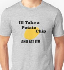 Ill take a potato chip... AND EAT IT!!!! Unisex T-Shirt