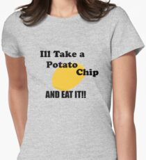 Ill take a potato chip... AND EAT IT!!!! Women's Fitted T-Shirt