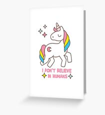 I Don't Believe In Humans - Unicorn Funny T Shirt Greeting Card