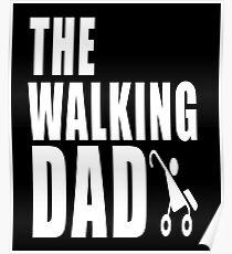 FUN, FUNNY, COMIC, JOKE, LAUGH,The Walking DAD Poster