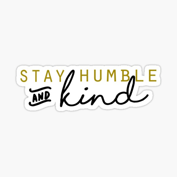stay humble and kind Sticker