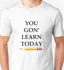 You Gon' Learn Today Unisex T-Shirt