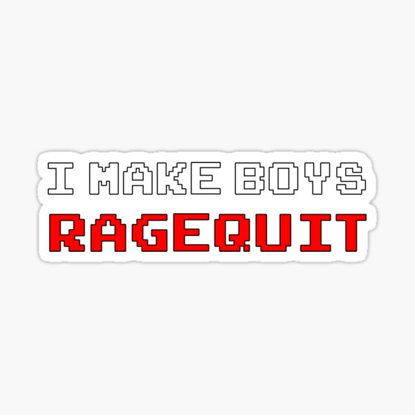 I Make Boys RAGEQUIT Sticker